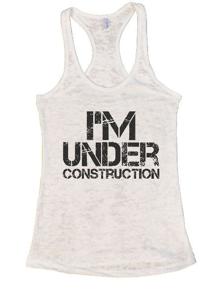 I'm Under Construction Burnout Tank Top By BurnoutTankTops.com - 1333 - Funny Shirts Tank Tops Burnouts and Triblends  - 6