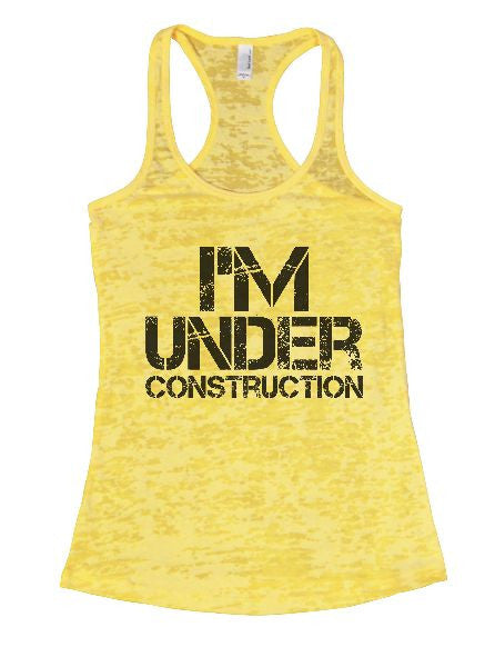 I'm Under Construction Burnout Tank Top By BurnoutTankTops.com - 1333 - Funny Shirts Tank Tops Burnouts and Triblends  - 7