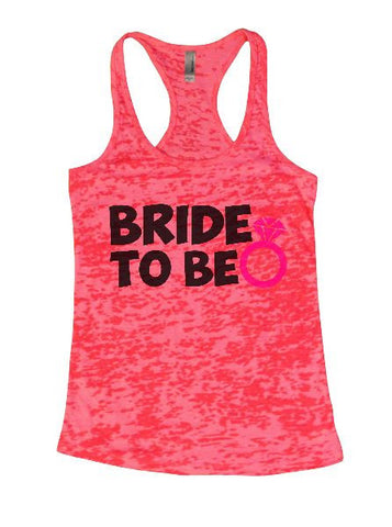 Bride To Be Burnout Tank Top By BurnoutTankTops.com - 1334 - Funny Shirts Tank Tops Burnouts and Triblends  - 1