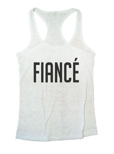Fiance Burnout Tank Top By BurnoutTankTops.com - 1337 - Funny Shirts Tank Tops Burnouts and Triblends  - 3