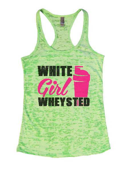 White Girl Wheysted Burnout Tank Top By BurnoutTankTops.com - 1338 - Funny Shirts Tank Tops Burnouts and Triblends  - 2
