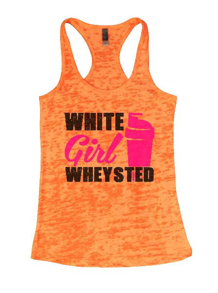 White Girl Wheysted Burnout Tank Top By BurnoutTankTops.com - 1338 - Funny Shirts Tank Tops Burnouts and Triblends  - 1