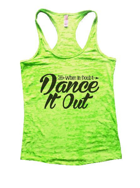 When In Doubt Dance It Out Burnout Tank Top By BurnoutTankTops.com - 1351 - Funny Shirts Tank Tops Burnouts and Triblends  - 7