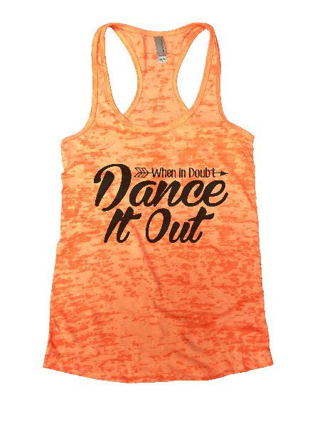 When In Doubt Dance It Out Burnout Tank Top By BurnoutTankTops.com - 1351 - Funny Shirts Tank Tops Burnouts and Triblends  - 2