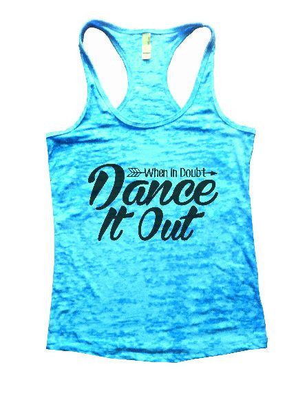 When In Doubt Dance It Out Burnout Tank Top By BurnoutTankTops.com - 1351 - Funny Shirts Tank Tops Burnouts and Triblends  - 6