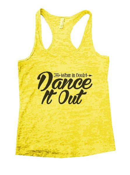 When In Doubt Dance It Out Burnout Tank Top By BurnoutTankTops.com - 1351 - Funny Shirts Tank Tops Burnouts and Triblends  - 5