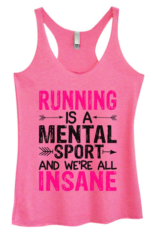 Womens Fashion Triblend Tank Top - Running Is A Mental Sport And We're All Insane - Tri-1354 - Funny Shirts Tank Tops Burnouts and Triblends  - 1