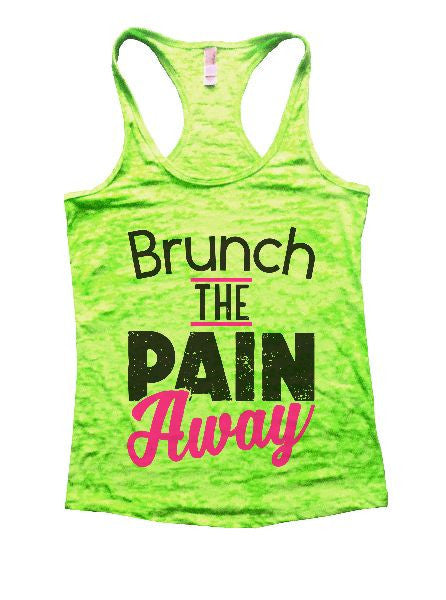 Brunch The Pain Away Burnout Tank Top By BurnoutTankTops.com - 1359 - Funny Shirts Tank Tops Burnouts and Triblends  - 2
