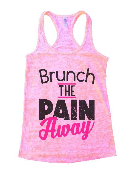Brunch The Pain Away Burnout Tank Top By BurnoutTankTops.com - 1359 - Funny Shirts Tank Tops Burnouts and Triblends  - 3