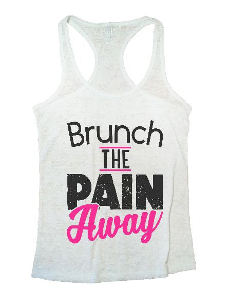Brunch The Pain Away Burnout Tank Top By BurnoutTankTops.com - 1359 - Funny Shirts Tank Tops Burnouts and Triblends  - 4