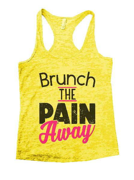 Brunch The Pain Away Burnout Tank Top By BurnoutTankTops.com - 1359 - Funny Shirts Tank Tops Burnouts and Triblends  - 6