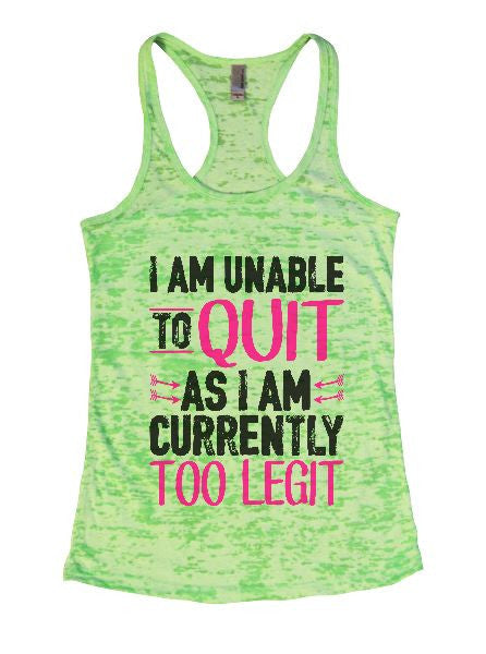 I Am Unable To Quit As I Am Currently Too Legit Burnout Tank Top By BurnoutTankTops.com - 1363 - Funny Shirts Tank Tops Burnouts and Triblends  - 2