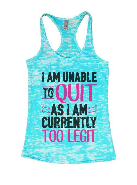 I Am Unable To Quit As I Am Currently Too Legit Burnout Tank Top By BurnoutTankTops.com - 1363 - Funny Shirts Tank Tops Burnouts and Triblends  - 6