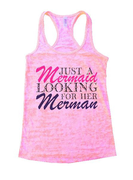 Just A Mermaid Looking For Her Merman Burnout Tank Top By BurnoutTankTops.com - 1365 - Funny Shirts Tank Tops Burnouts and Triblends  - 1