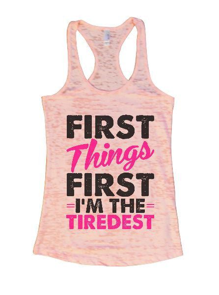 First Things First I'm The Tiredest Burnout Tank Top By BurnoutTankTops.com - 1368 - Funny Shirts Tank Tops Burnouts and Triblends  - 2