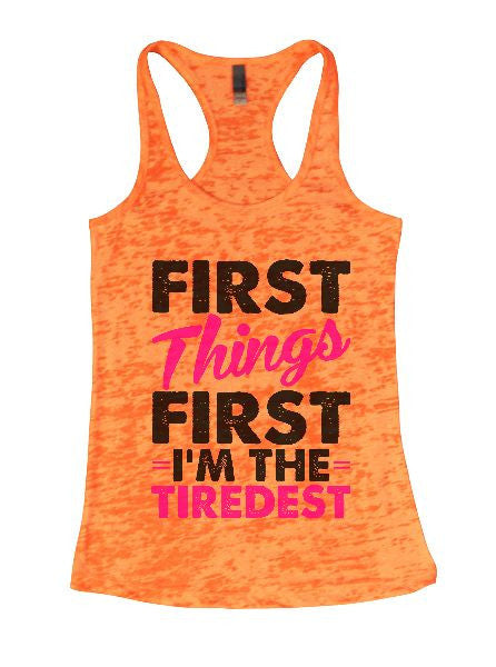 First Things First I'm The Tiredest Burnout Tank Top By BurnoutTankTops.com - 1368 - Funny Shirts Tank Tops Burnouts and Triblends  - 4