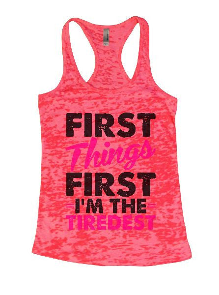 First Things First I'm The Tiredest Burnout Tank Top By BurnoutTankTops.com - 1368 - Funny Shirts Tank Tops Burnouts and Triblends  - 5