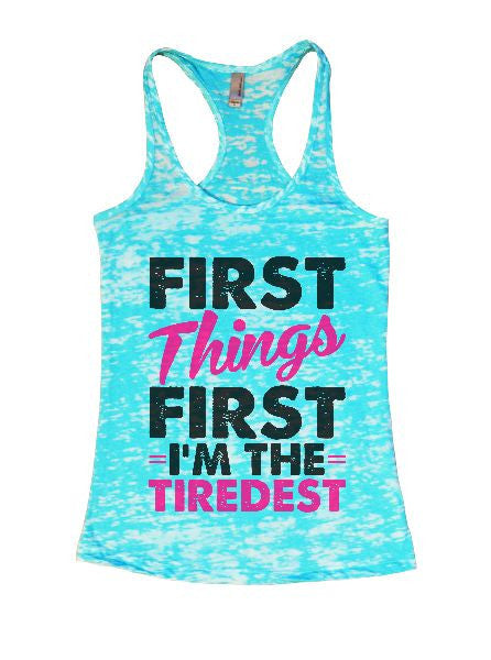 First Things First I'm The Tiredest Burnout Tank Top By BurnoutTankTops.com - 1368 - Funny Shirts Tank Tops Burnouts and Triblends  - 3