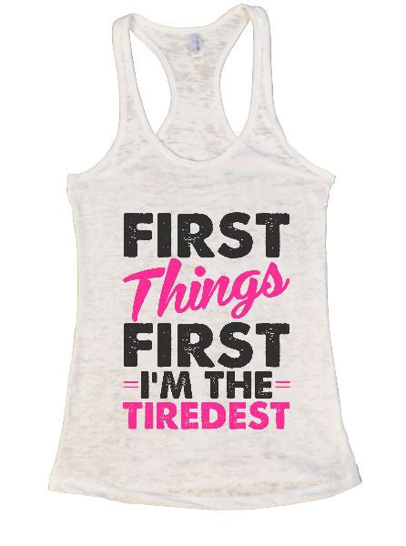 First Things First I'm The Tiredest Burnout Tank Top By BurnoutTankTops.com - 1368 - Funny Shirts Tank Tops Burnouts and Triblends  - 6