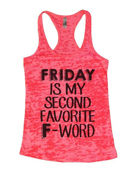 Friday Is My Second Favorite F-Word Burnout Tank Top By BurnoutTankTops.com - 1369 - Funny Shirts Tank Tops Burnouts and Triblends  - 1