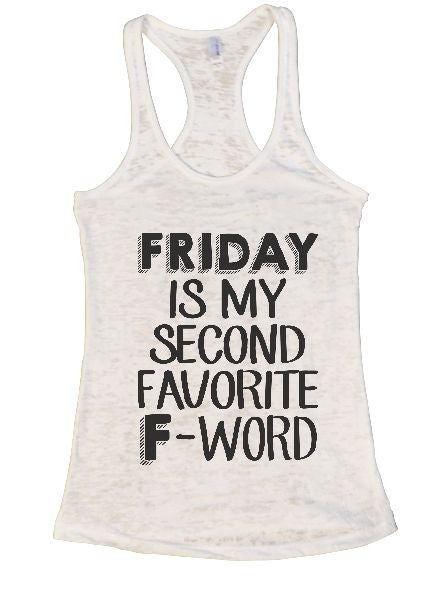 Friday Is My Second Favorite F-Word Burnout Tank Top By BurnoutTankTops.com - 1369 - Funny Shirts Tank Tops Burnouts and Triblends  - 6
