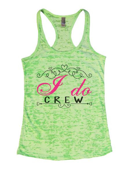 I Do Crew Burnout Tank Top By BurnoutTankTops.com - 1374 - Funny Shirts Tank Tops Burnouts and Triblends  - 2
