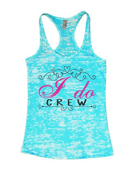 I Do Crew Burnout Tank Top By BurnoutTankTops.com - 1374 - Funny Shirts Tank Tops Burnouts and Triblends  - 1