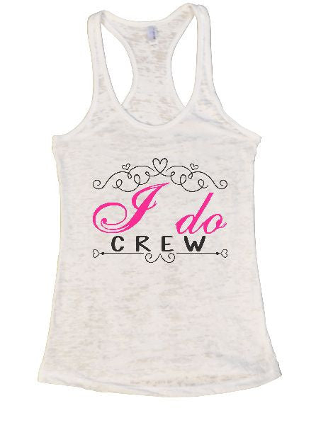 I Do Crew Burnout Tank Top By BurnoutTankTops.com - 1374 - Funny Shirts Tank Tops Burnouts and Triblends  - 5