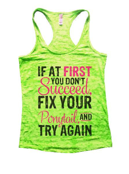 If At First You Don't Succeed, Fix Your Ponytail, And Try Again Burnout Tank Top By BurnoutTankTops.com - 1377 - Funny Shirts Tank Tops Burnouts and Triblends  - 3