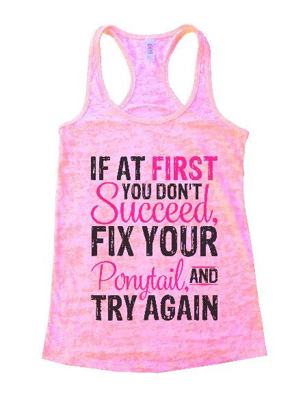 If At First You Don't Succeed, Fix Your Ponytail, And Try Again Burnout Tank Top By BurnoutTankTops.com - 1377 - Funny Shirts Tank Tops Burnouts and Triblends  - 2