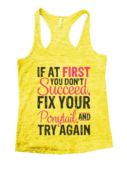 If At First You Don't Succeed, Fix Your Ponytail, And Try Again Burnout Tank Top By BurnoutTankTops.com - 1377 - Funny Shirts Tank Tops Burnouts and Triblends  - 7