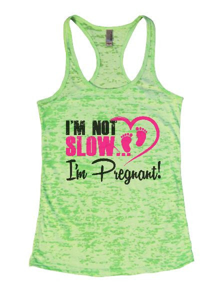 I'm Not Slow I'm Pregnant! Burnout Tank Top By BurnoutTankTops.com - 1385 - Funny Shirts Tank Tops Burnouts and Triblends  - 2