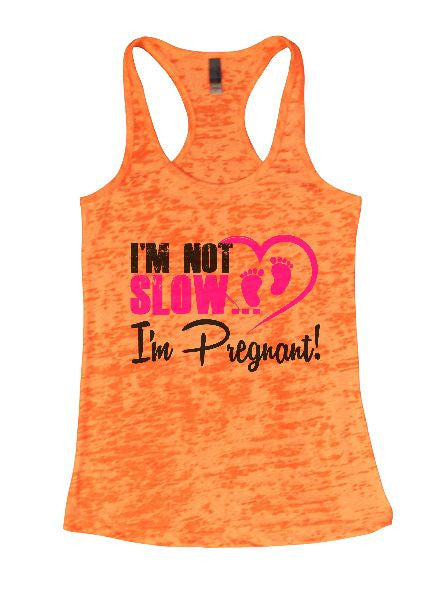 I'm Not Slow I'm Pregnant! Burnout Tank Top By BurnoutTankTops.com - 1385 - Funny Shirts Tank Tops Burnouts and Triblends  - 5