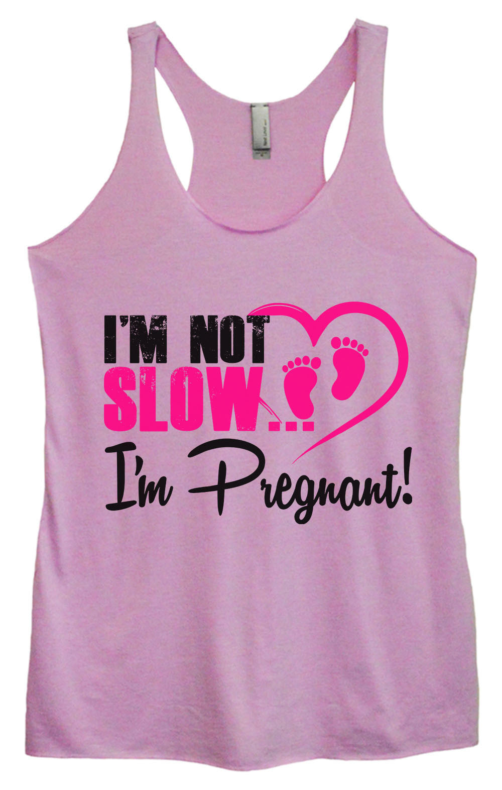 Womens Fashion Triblend Tank Top - I'm Not Slow I'm Pregnant! - Tri-1385 - Funny Shirts Tank Tops Burnouts and Triblends  - 4