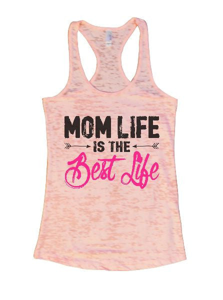 Mom Life Is The Best Life Burnout Tank Top By BurnoutTankTops.com - 1395 - Funny Shirts Tank Tops Burnouts and Triblends  - 3