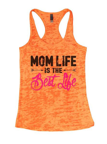 Mom Life Is The Best Life Burnout Tank Top By BurnoutTankTops.com - 1395 - Funny Shirts Tank Tops Burnouts and Triblends  - 1