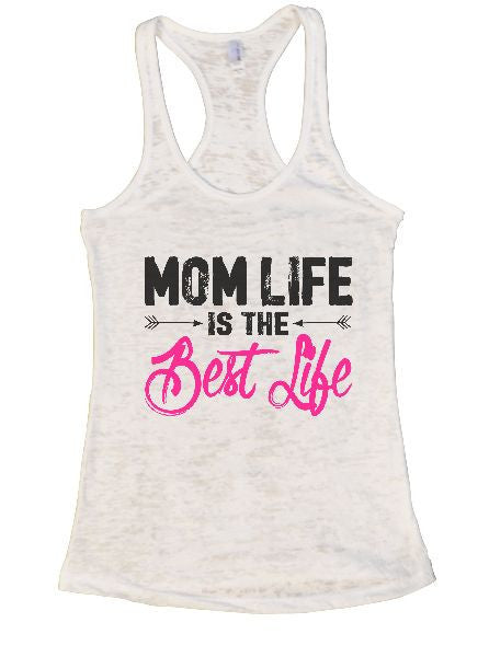 Mom Life Is The Best Life Burnout Tank Top By BurnoutTankTops.com - 1395 - Funny Shirts Tank Tops Burnouts and Triblends  - 4