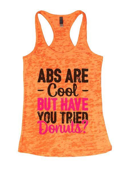 Abs Are Cool But Have You Tried Donuts? Burnout Tank Top By BurnoutTankTops.com - 1401 - Funny Shirts Tank Tops Burnouts and Triblends  - 4