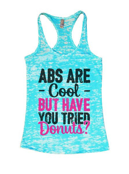 Abs Are Cool But Have You Tried Donuts? Burnout Tank Top By BurnoutTankTops.com - 1401 - Funny Shirts Tank Tops Burnouts and Triblends  - 7