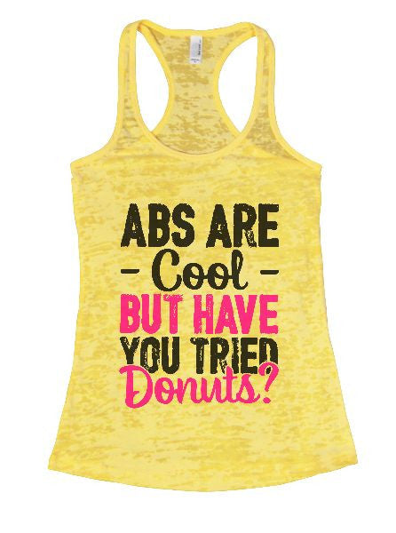 Abs Are Cool But Have You Tried Donuts? Burnout Tank Top By BurnoutTankTops.com - 1401 - Funny Shirts Tank Tops Burnouts and Triblends  - 5