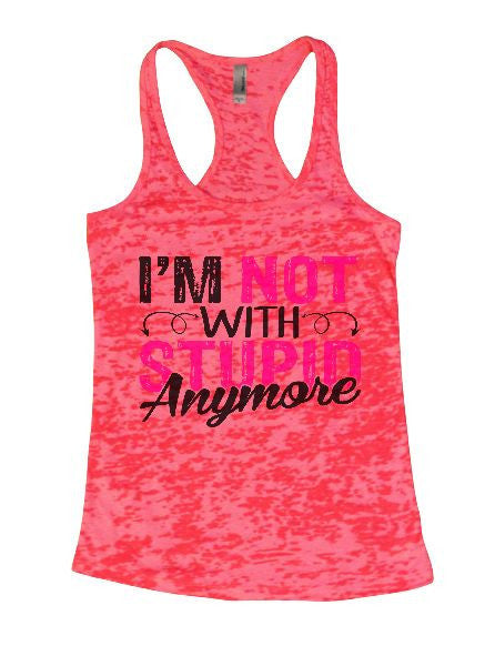 I'm Not With Stupin Anymore Burnout Tank Top By BurnoutTankTops.com - 1402 - Funny Shirts Tank Tops Burnouts and Triblends  - 5