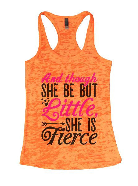 And Though She Be But Little, She Is Fierce Burnout Tank Top By BurnoutTankTops.com - 1411 - Funny Shirts Tank Tops Burnouts and Triblends  - 5