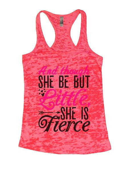 And Though She Be But Little, She Is Fierce Burnout Tank Top By BurnoutTankTops.com - 1411 - Funny Shirts Tank Tops Burnouts and Triblends  - 1