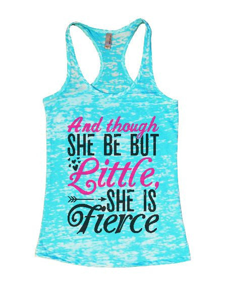 And Though She Be But Little, She Is Fierce Burnout Tank Top By BurnoutTankTops.com - 1411 - Funny Shirts Tank Tops Burnouts and Triblends  - 4