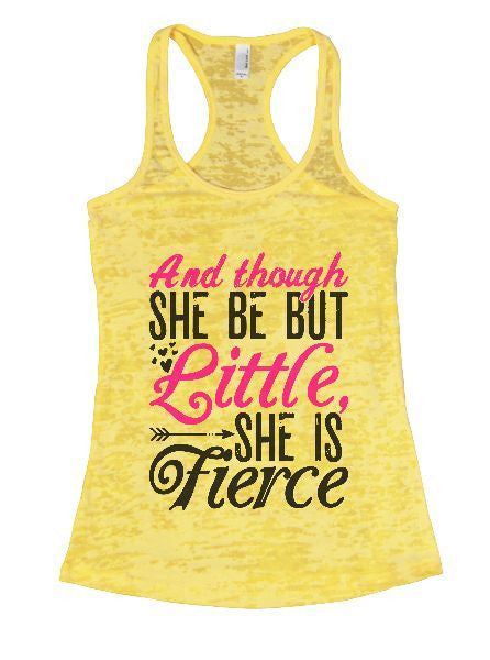 And Though She Be But Little, She Is Fierce Burnout Tank Top By BurnoutTankTops.com - 1411 - Funny Shirts Tank Tops Burnouts and Triblends  - 7