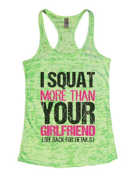 I Squat More Than Your Girlfriend (See Back For Details) Burnout Tank Top By BurnoutTankTops.com - 1412 - Funny Shirts Tank Tops Burnouts and Triblends  - 2