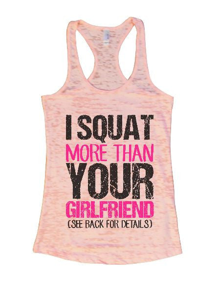 I Squat More Than Your Girlfriend (See Back For Details) Burnout Tank Top By BurnoutTankTops.com - 1412 - Funny Shirts Tank Tops Burnouts and Triblends  - 4