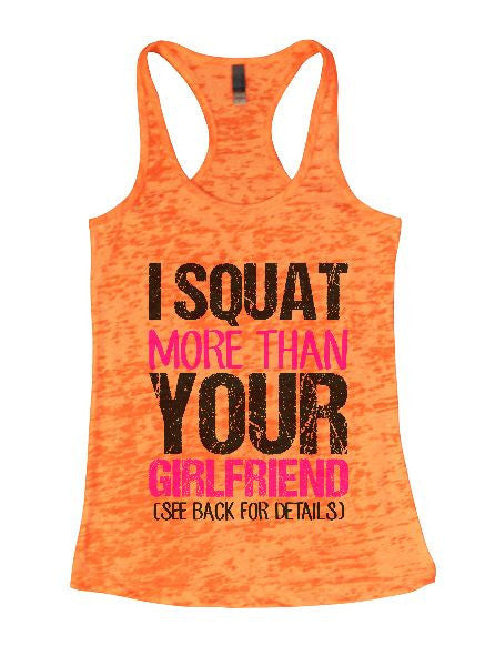 I Squat More Than Your Girlfriend (See Back For Details) Burnout Tank Top By BurnoutTankTops.com - 1412 - Funny Shirts Tank Tops Burnouts and Triblends  - 5