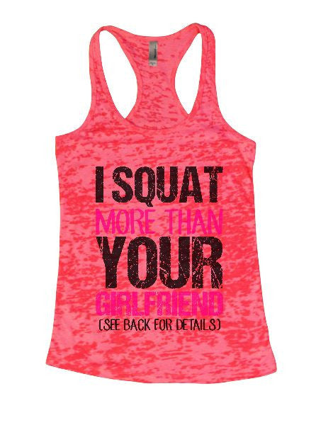 I Squat More Than Your Girlfriend (See Back For Details) Burnout Tank Top By BurnoutTankTops.com - 1412 - Funny Shirts Tank Tops Burnouts and Triblends  - 3