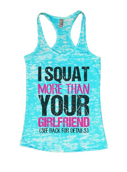I Squat More Than Your Girlfriend (See Back For Details) Burnout Tank Top By BurnoutTankTops.com - 1412 - Funny Shirts Tank Tops Burnouts and Triblends  - 6